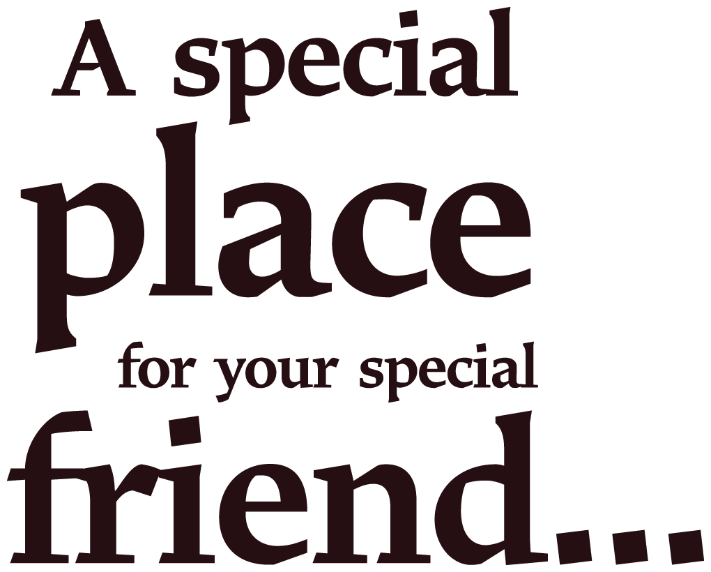 A special place for your special friend.